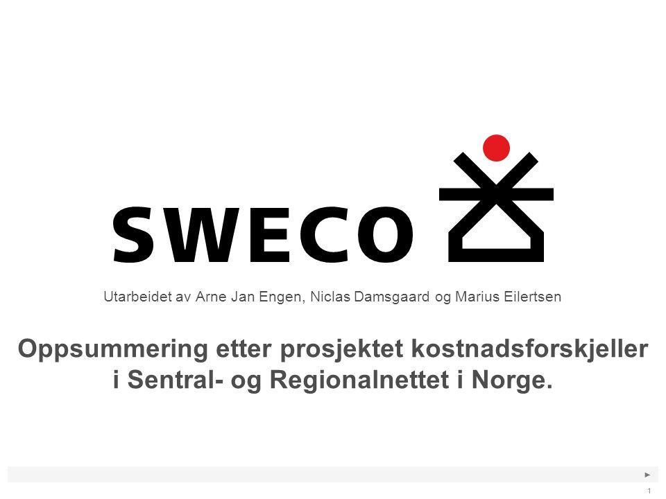 ► 1 Oppsummering etter prosjektet kostnadsforskjeller i Sentral- og Regionalnettet i Norge. Utarbeidet av Arne Jan Engen, Niclas Damsgaard og Marius E