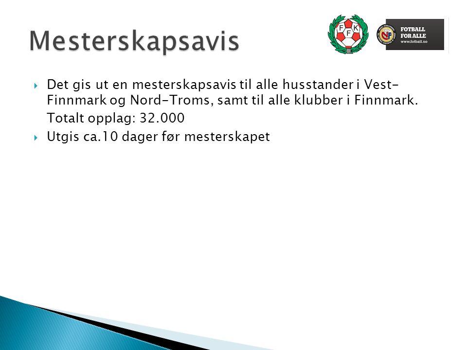  Det gis ut en mesterskapsavis til alle husstander i Vest- Finnmark og Nord-Troms, samt til alle klubber i Finnmark. Totalt opplag: 32.000  Utgis ca
