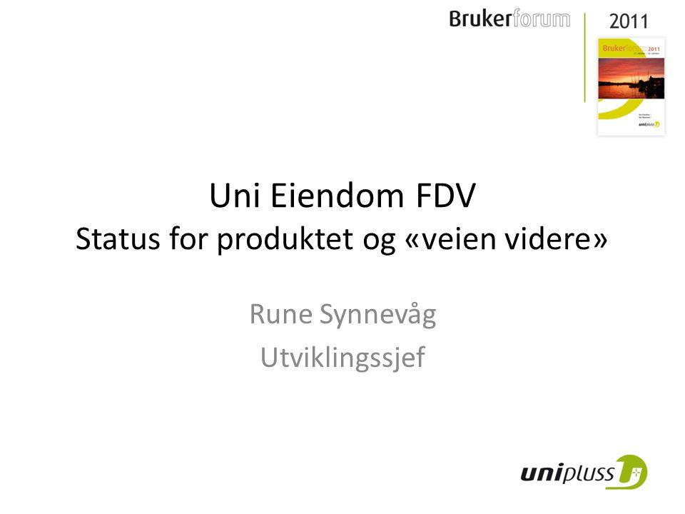Uni Eiendom FDV Status for produktet og «veien videre» Rune Synnevåg Utviklingssjef
