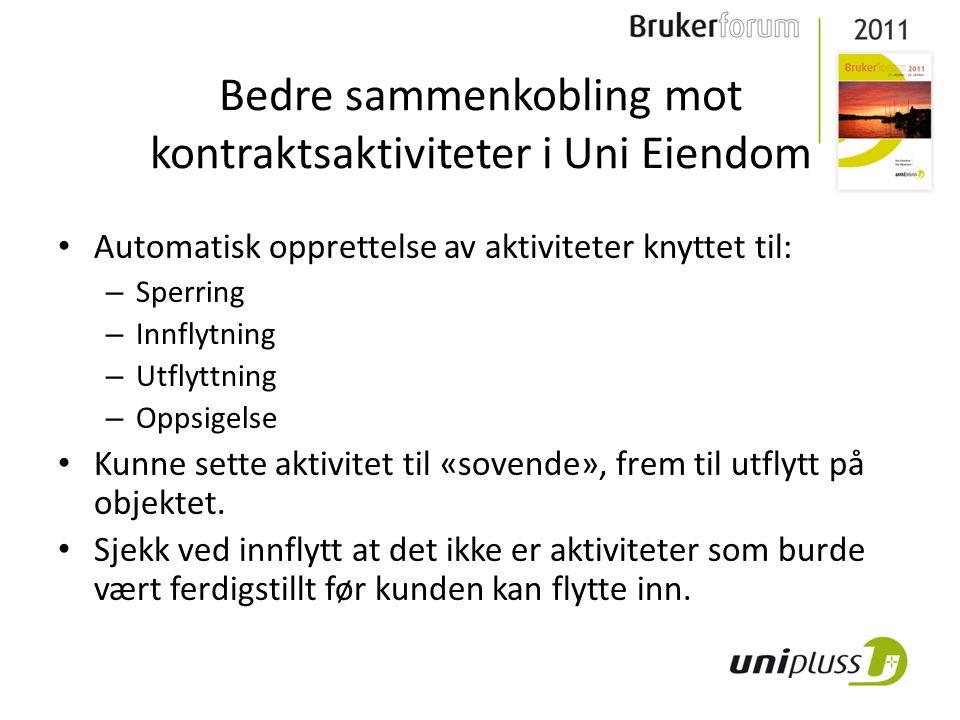 Bedre sammenkobling mot kontraktsaktiviteter i Uni Eiendom • Automatisk opprettelse av aktiviteter knyttet til: – Sperring – Innflytning – Utflyttning – Oppsigelse • Kunne sette aktivitet til «sovende», frem til utflytt på objektet.