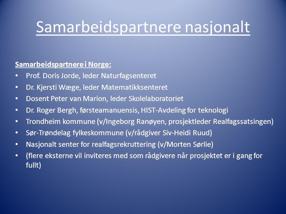 Samarbeidspartnere nasjonalt Samarbeidspartnere i Norge: • Prof. Doris Jorde, leder Naturfagsenteret • Dr. Kjersti Wæge, leder Matematikksenteret • Do
