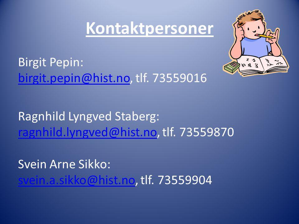Kontaktpersoner Birgit Pepin: birgit.pepin@hist.no, tlf. 73559016 birgit.pepin@hist.no Ragnhild Lyngved Staberg: ragnhild.lyngved@hist.no, tlf. 735598