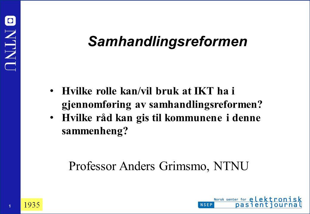 1 Samhandlingsreformen Professor Anders Grimsmo, NTNU • Hvilke rolle kan/vil bruk at IKT ha i gjennomføring av samhandlingsreformen? • Hvilke råd kan