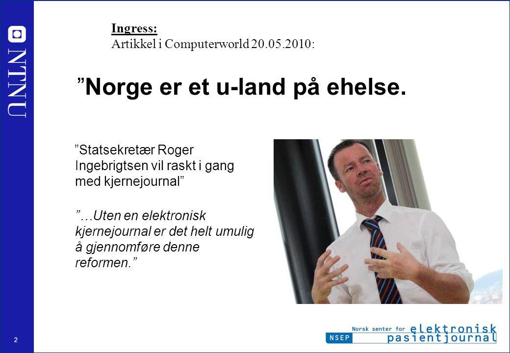 """2 """"Norge er et u-land på ehelse. """"Statsekretær Roger Ingebrigtsen vil raskt i gang med kjernejournal"""" """"…Uten en elektronisk kjernejournal er det helt"""