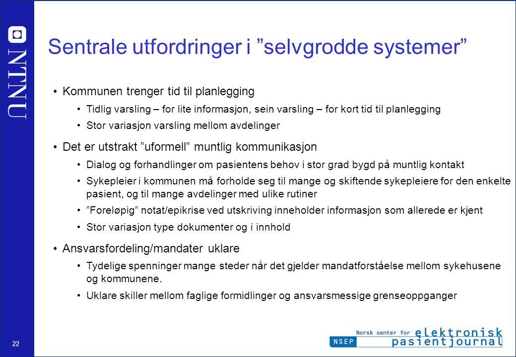 """22 Sentrale utfordringer i """"selvgrodde systemer"""" •Kommunen trenger tid til planlegging •Tidlig varsling – for lite informasjon, sein varsling – for ko"""