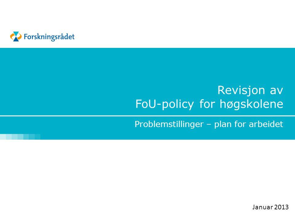 Revisjon av FoU-policy for høgskolene Problemstillinger – plan for arbeidet Januar 2013