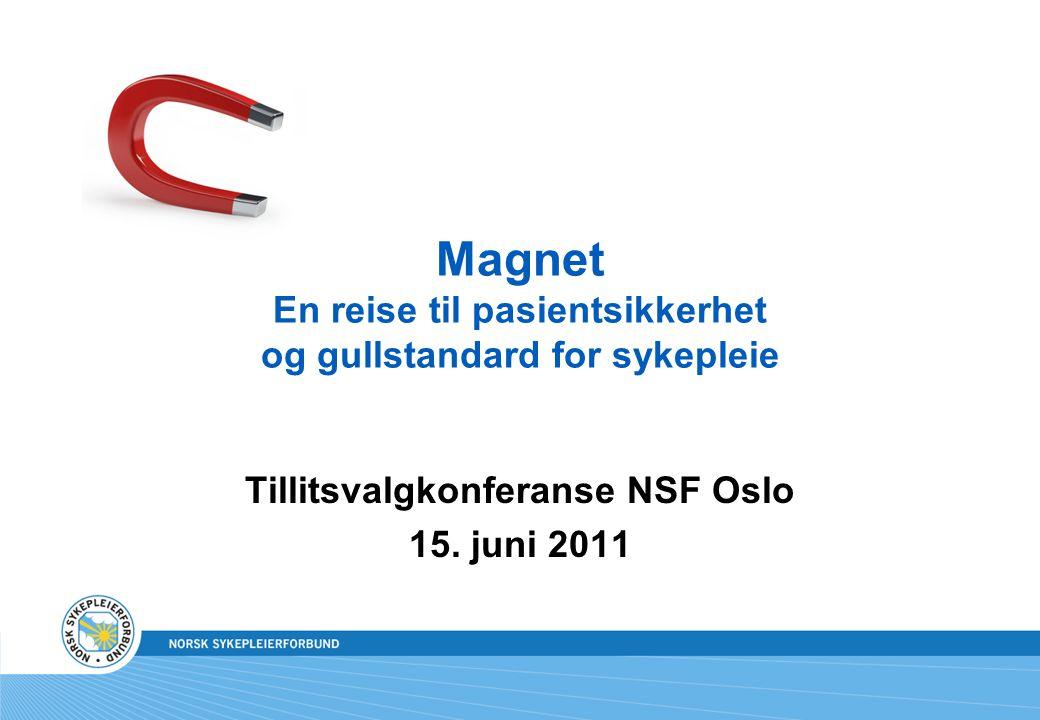 Magnet En reise til pasientsikkerhet og gullstandard for sykepleie Tillitsvalgkonferanse NSF Oslo 15.