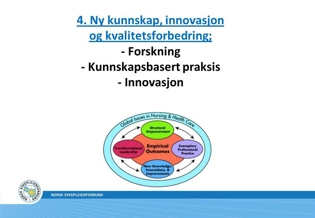 4. Ny kunnskap, innovasjon og kvalitetsforbedring; - Forskning - Kunnskapsbasert praksis - Innovasjon