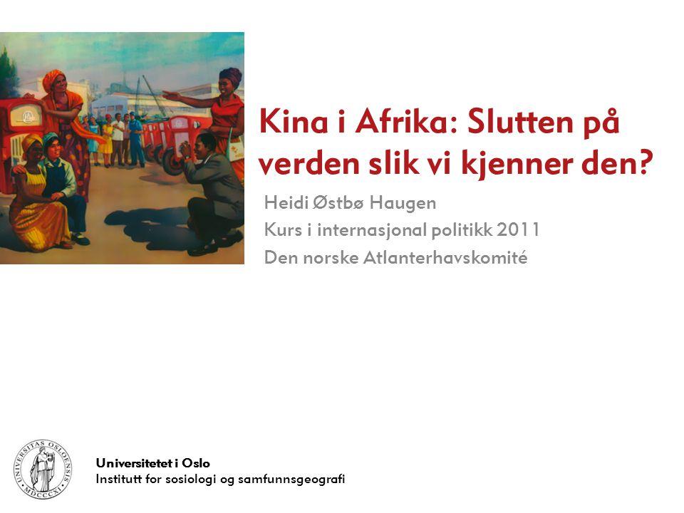 Universitetet i Oslo Institutt for sosiologi og samfunnsgeografi Kina i Afrika: Slutten på verden slik vi kjenner den.