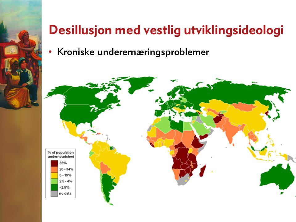 Desillusjon med vestlig utviklingsideologi • Kroniske underernæringsproblemer