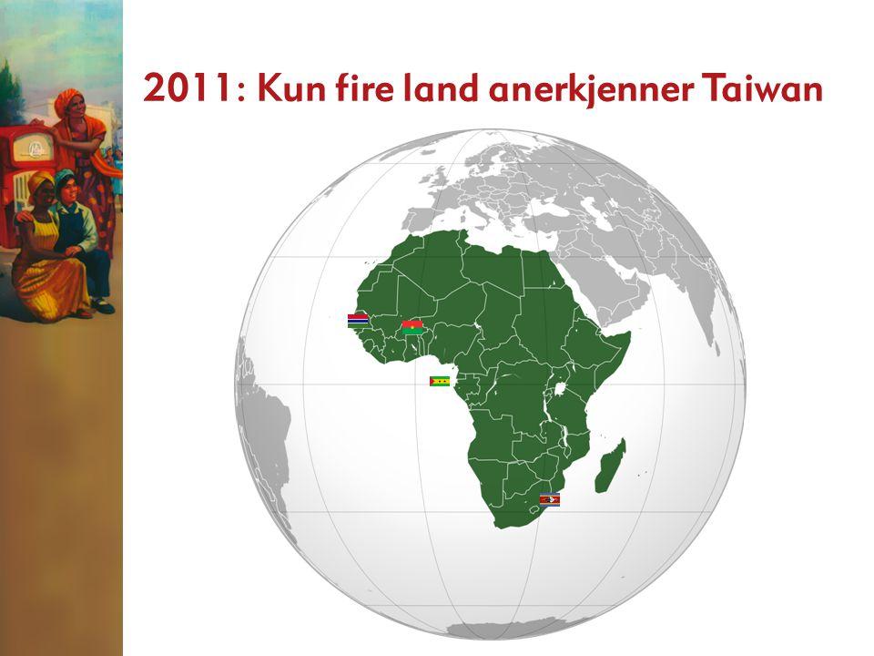 2011: Kun fire land anerkjenner Taiwan