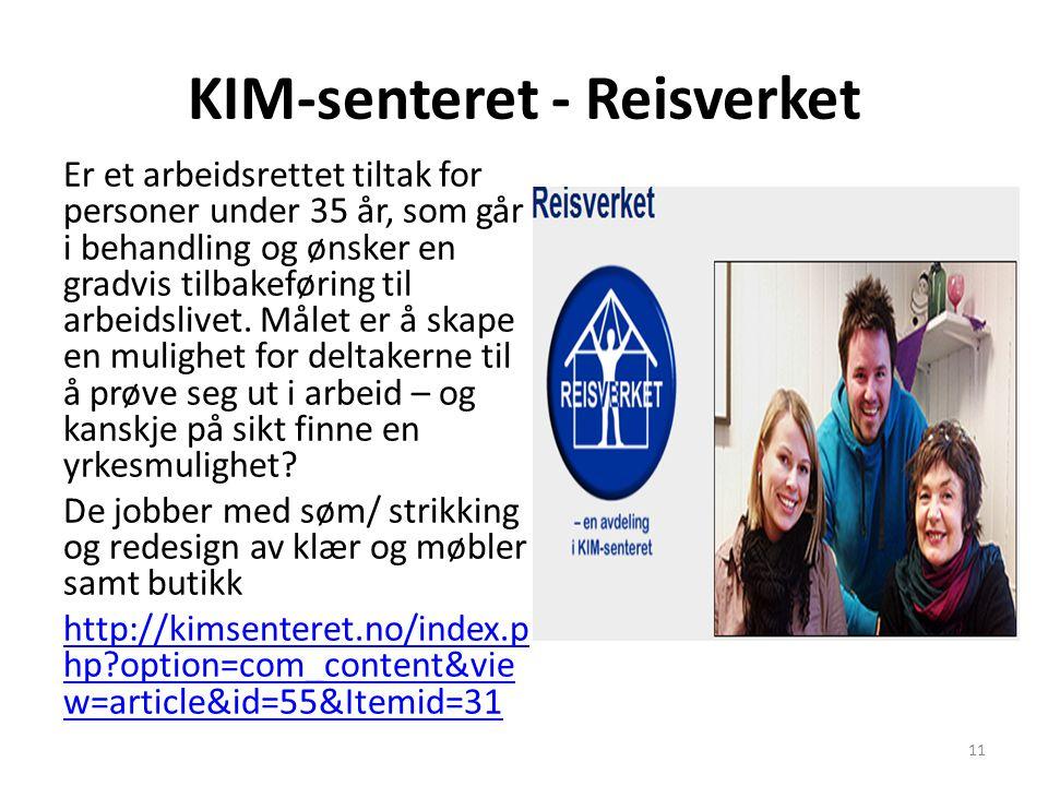 KIM-senteret - Reisverket Er et arbeidsrettet tiltak for personer under 35 år, som går i behandling og ønsker en gradvis tilbakeføring til arbeidslive