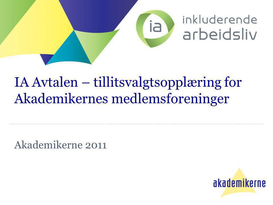 IA Avtalen – tillitsvalgtsopplæring for Akademikernes medlemsforeninger Akademikerne 2011