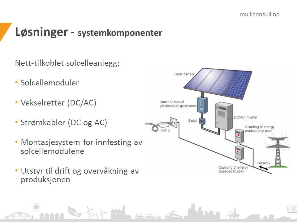multiconsult.no 7 Løsninger - systemkomponenter Nett-tilkoblet solcelleanlegg: • Solcellemoduler • Vekselretter (DC/AC) • Strømkabler (DC og AC) • Mon