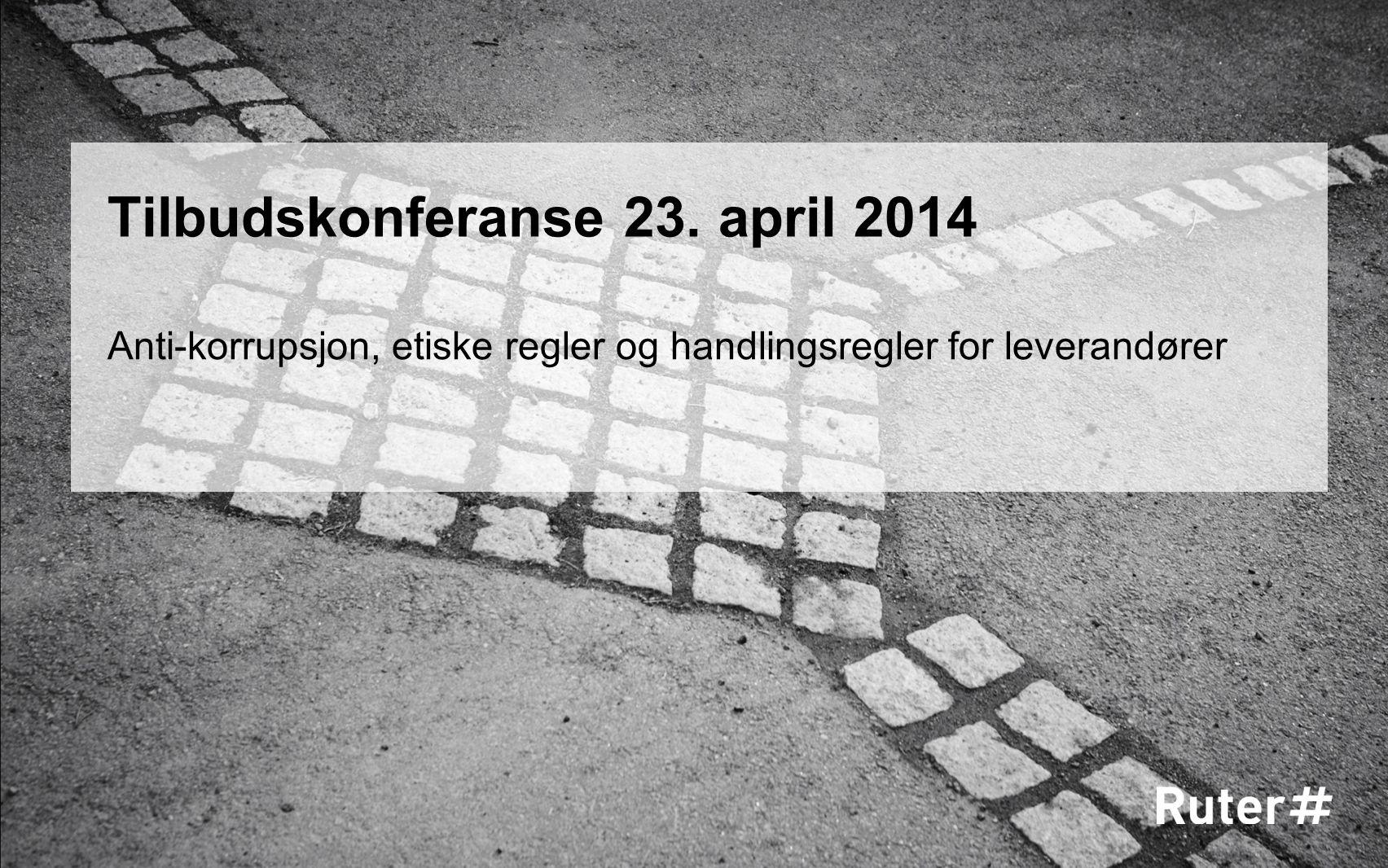 Tilbudskonferanse 23. april 2014 Anti-korrupsjon, etiske regler og handlingsregler for leverandører