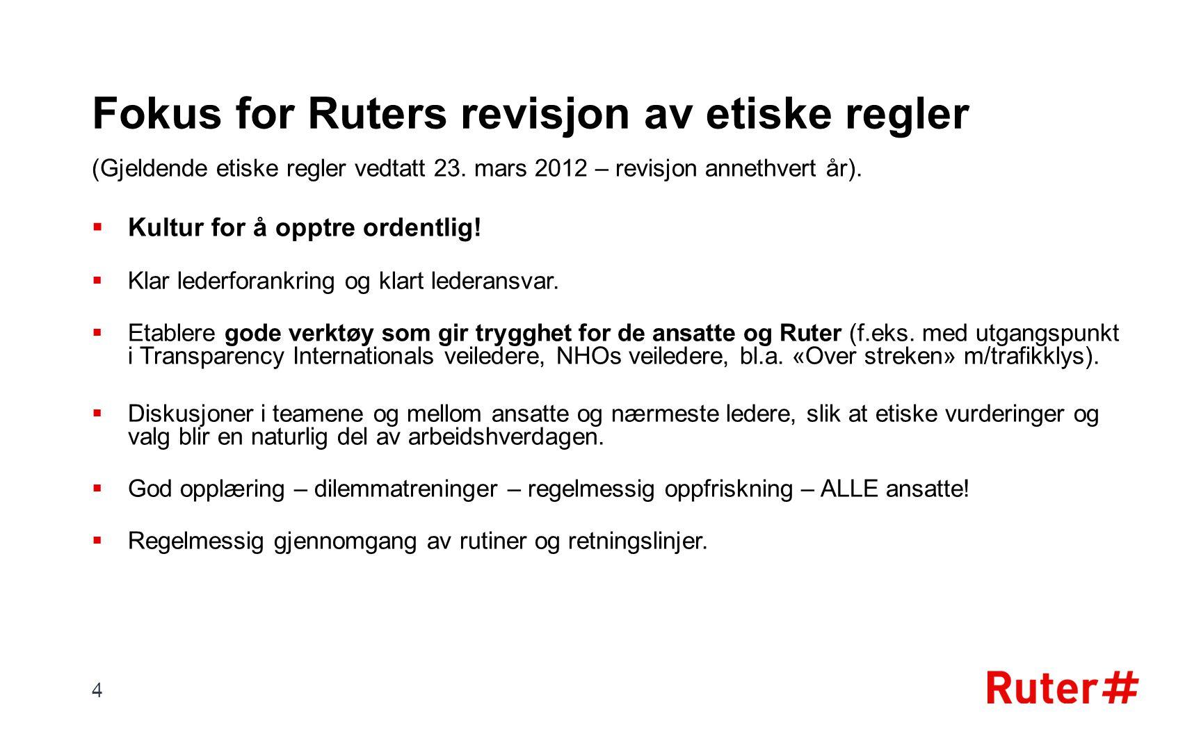 Fokus for Ruters revisjon av etiske regler (Gjeldende etiske regler vedtatt 23. mars 2012 – revisjon annethvert år).  Kultur for å opptre ordentlig!