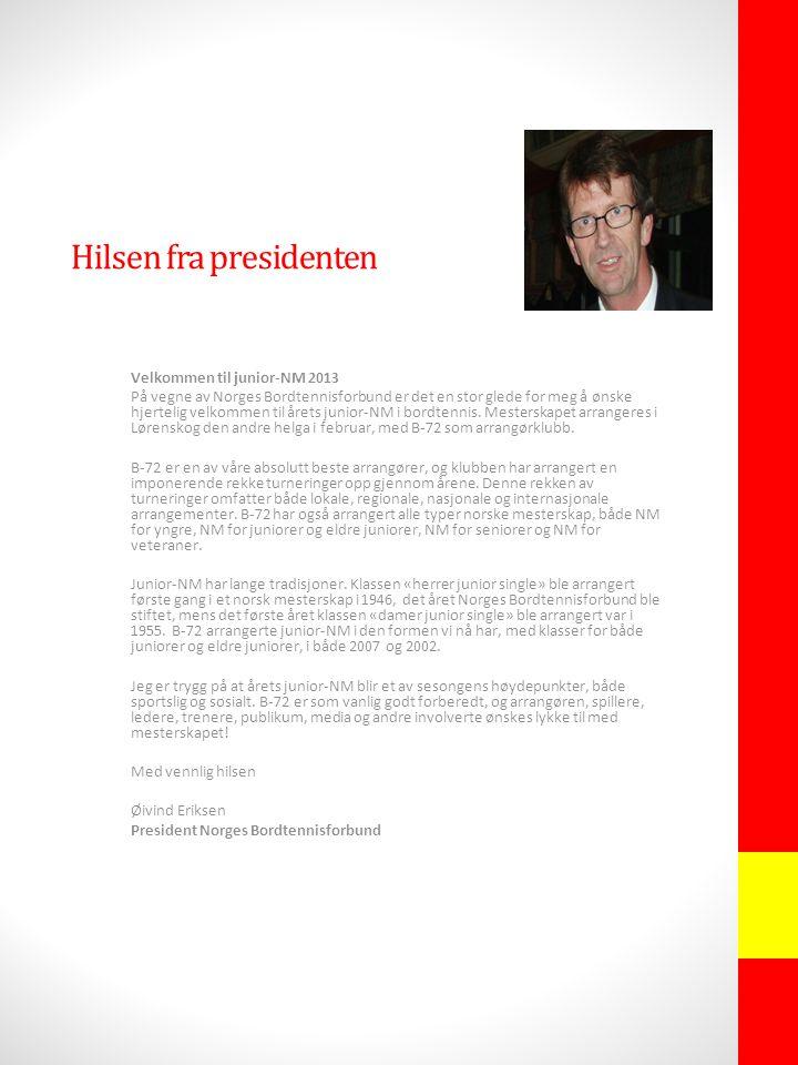 Hilsen fra presidenten Velkommen til junior-NM 2013 På vegne av Norges Bordtennisforbund er det en stor glede for meg å ønske hjertelig velkommen til årets junior-NM i bordtennis.