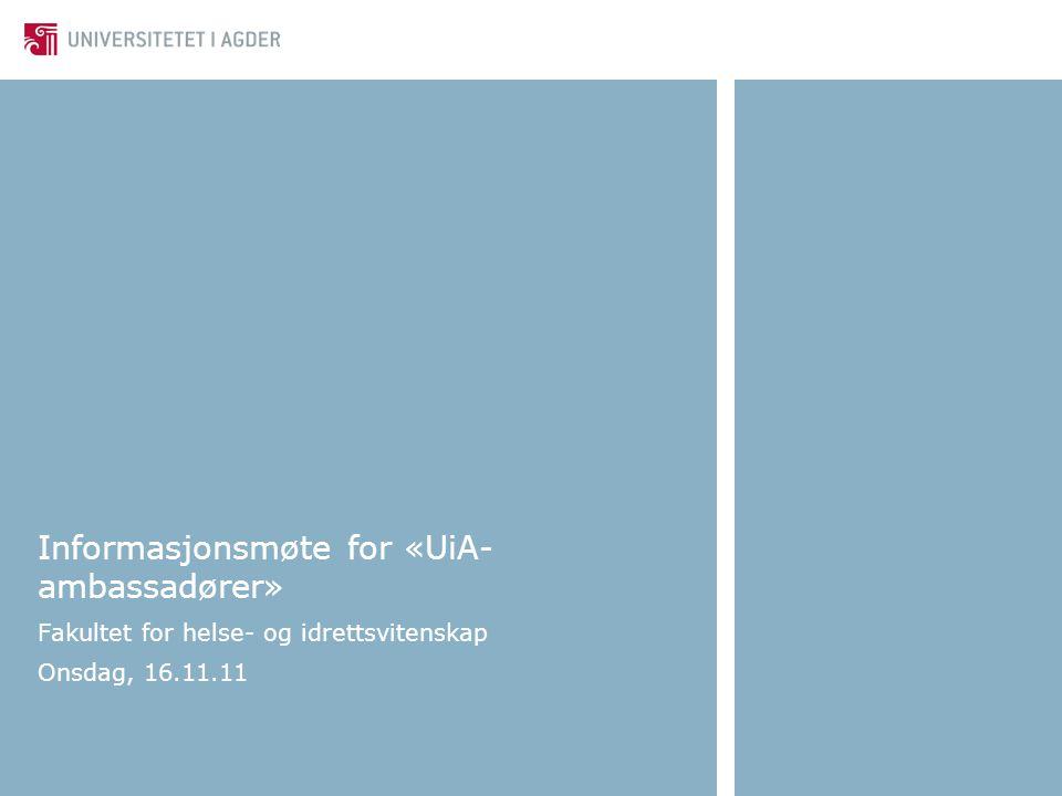 Informasjonsmøte for «UiA- ambassadører» Fakultet for helse- og idrettsvitenskap Onsdag, 16.11.11