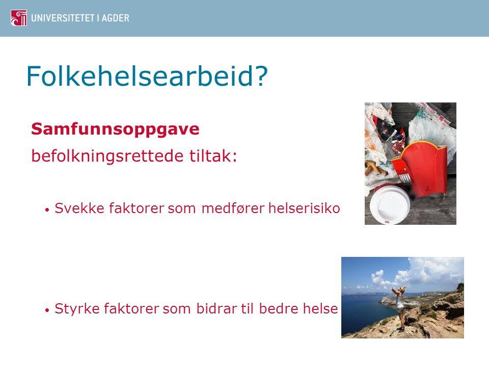 Folkehelsearbeid? Samfunnsoppgave befolkningsrettede tiltak: • Svekke faktorer som medfører helserisiko • Styrke faktorer som bidrar til bedre helse