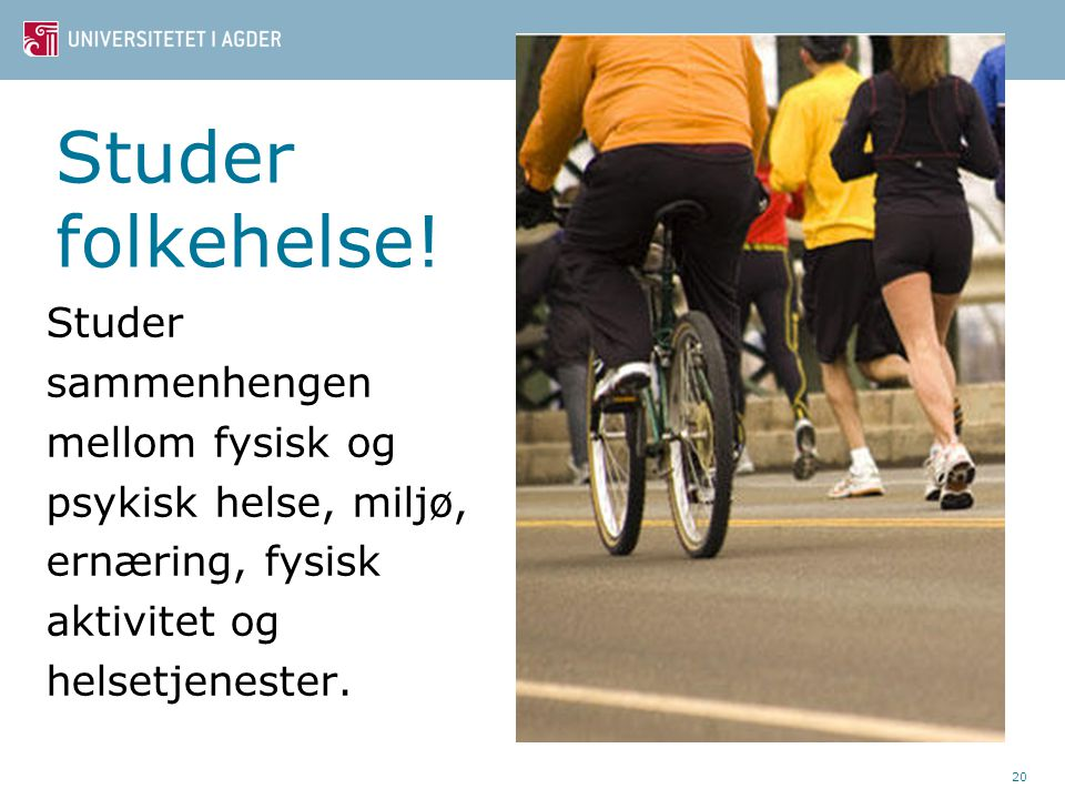Studer folkehelse! 20 Studer sammenhengen mellom fysisk og psykisk helse, miljø, ernæring, fysisk aktivitet og helsetjenester.