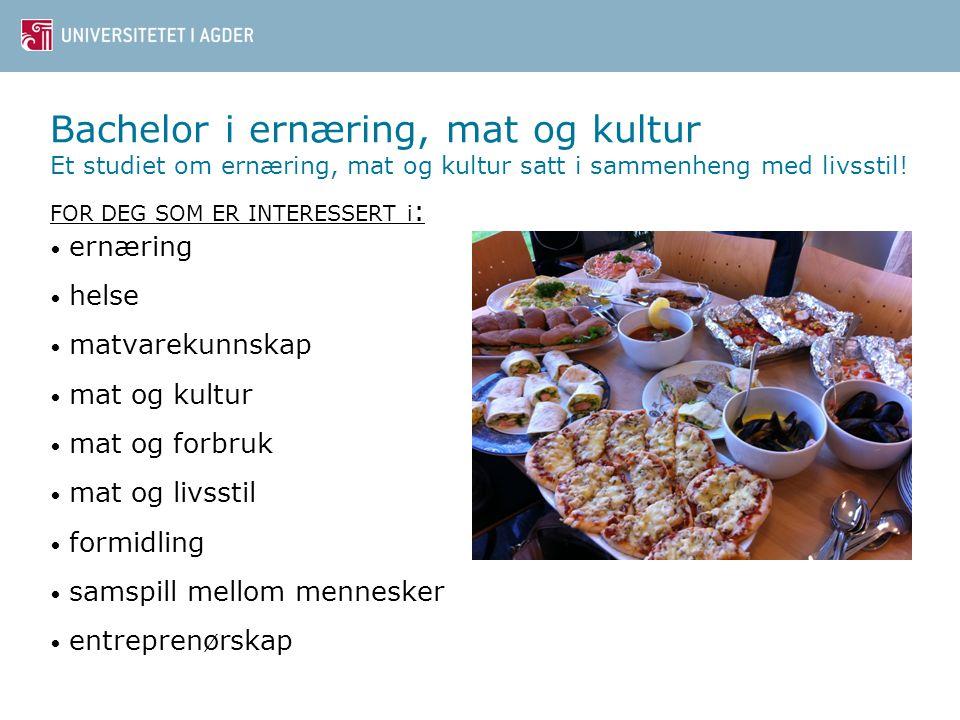Bachelor i ernæring, mat og kultur Et studiet om ernæring, mat og kultur satt i sammenheng med livsstil! FOR DEG SOM ER INTERESSERT i : • ernæring • h