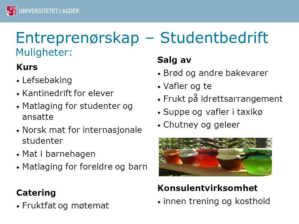 Entreprenørskap – Studentbedrift Muligheter: Kurs • Lefsebaking • Kantinedrift for elever • Matlaging for studenter og ansatte • Norsk mat for interna