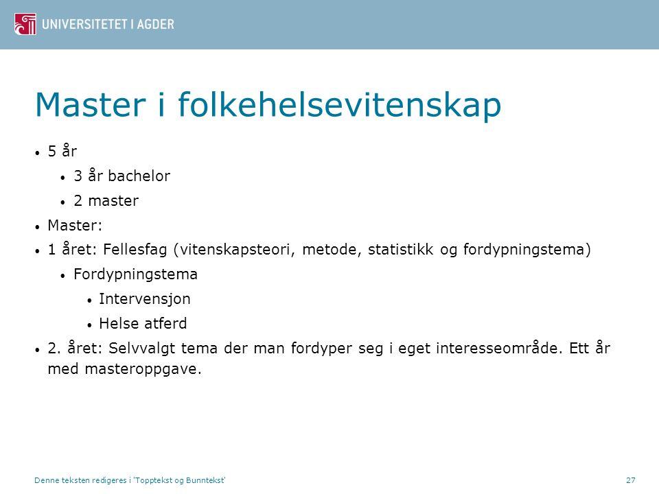 Master i folkehelsevitenskap • 5 år • 3 år bachelor • 2 master • Master: • 1 året: Fellesfag (vitenskapsteori, metode, statistikk og fordypningstema)