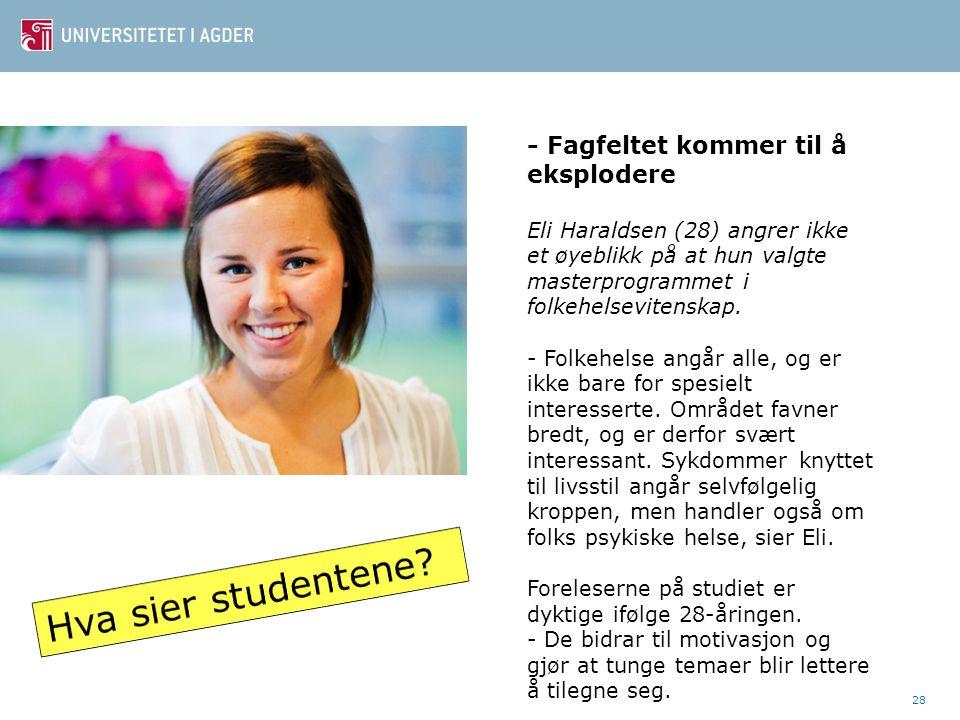 28 - Fagfeltet kommer til å eksplodere Eli Haraldsen (28) angrer ikke et øyeblikk på at hun valgte masterprogrammet i folkehelsevitenskap. - Folkehels