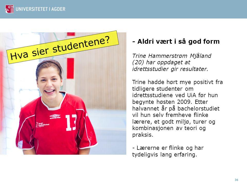 36 - Aldri vært i så god form Trine Hammerstrøm Mjåland (20) har oppdaget at idrettsstudier gir resultater. Trine hadde hørt mye positivt fra tidliger