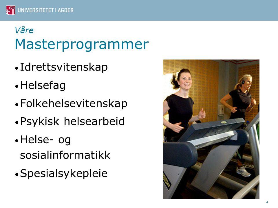 Våre Masterprogrammer • Idrettsvitenskap • Helsefag • Folkehelsevitenskap • Psykisk helsearbeid • Helse- og sosialinformatikk • Spesialsykepleie 4