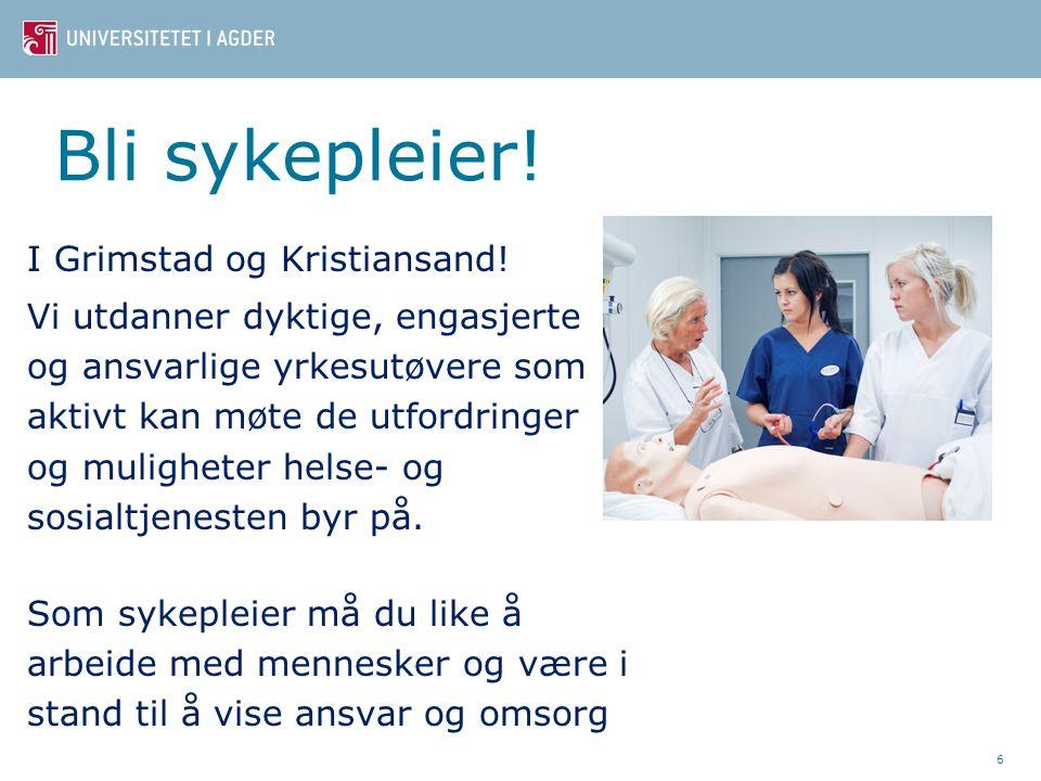 Bli sykepleier! I Grimstad og Kristiansand! Vi utdanner dyktige, engasjerte og ansvarlige yrkesutøvere som aktivt kan møte de utfordringer og mulighet