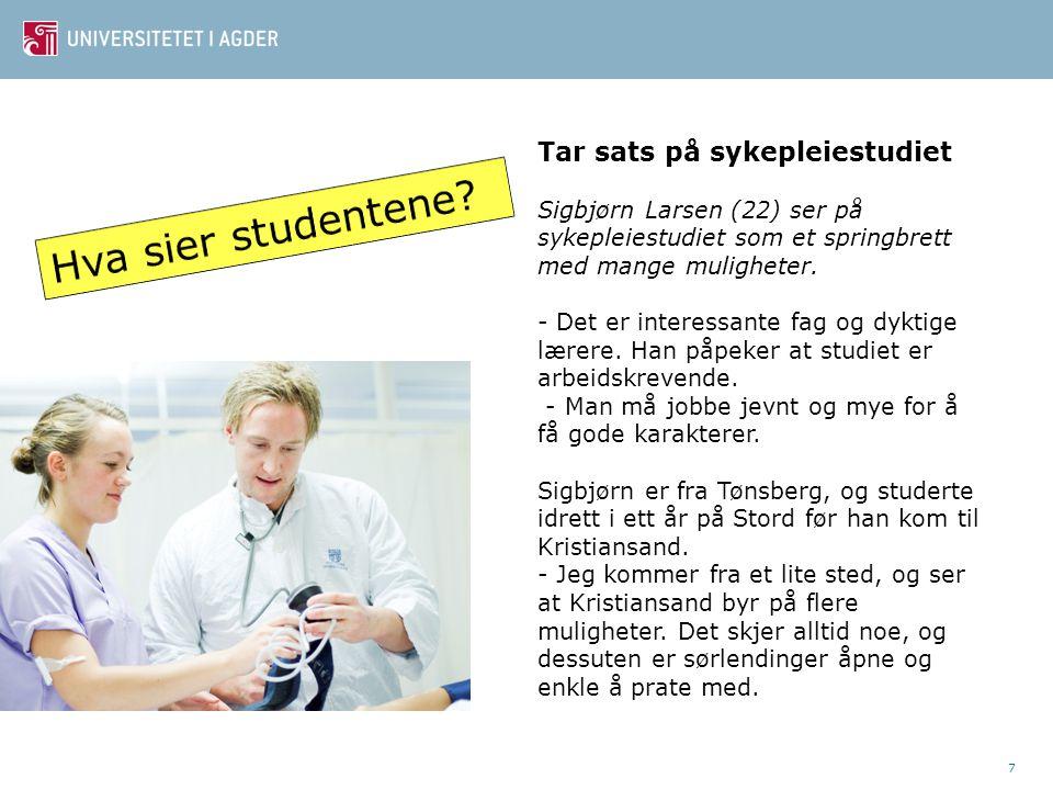 7 Tar sats på sykepleiestudiet Sigbjørn Larsen (22) ser på sykepleiestudiet som et springbrett med mange muligheter. - Det er interessante fag og dykt