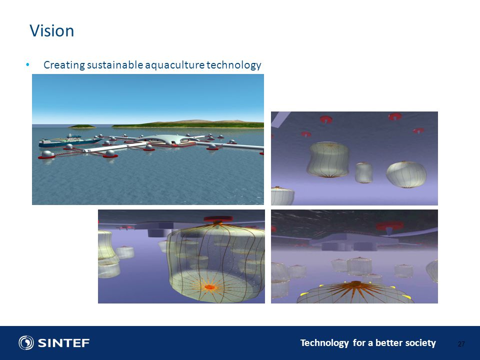Technology for a better society Vision • Creating sustainable aquaculture technology 27