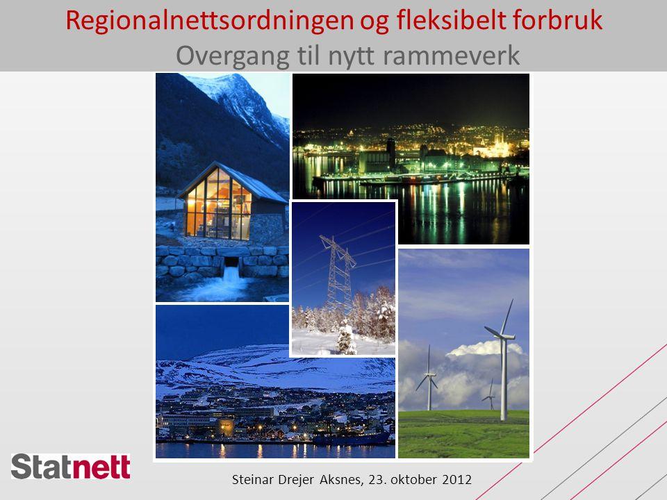 Regionalnettsordningen og fleksibelt forbruk Overgang til nytt rammeverk Steinar Drejer Aksnes, 23. oktober 2012
