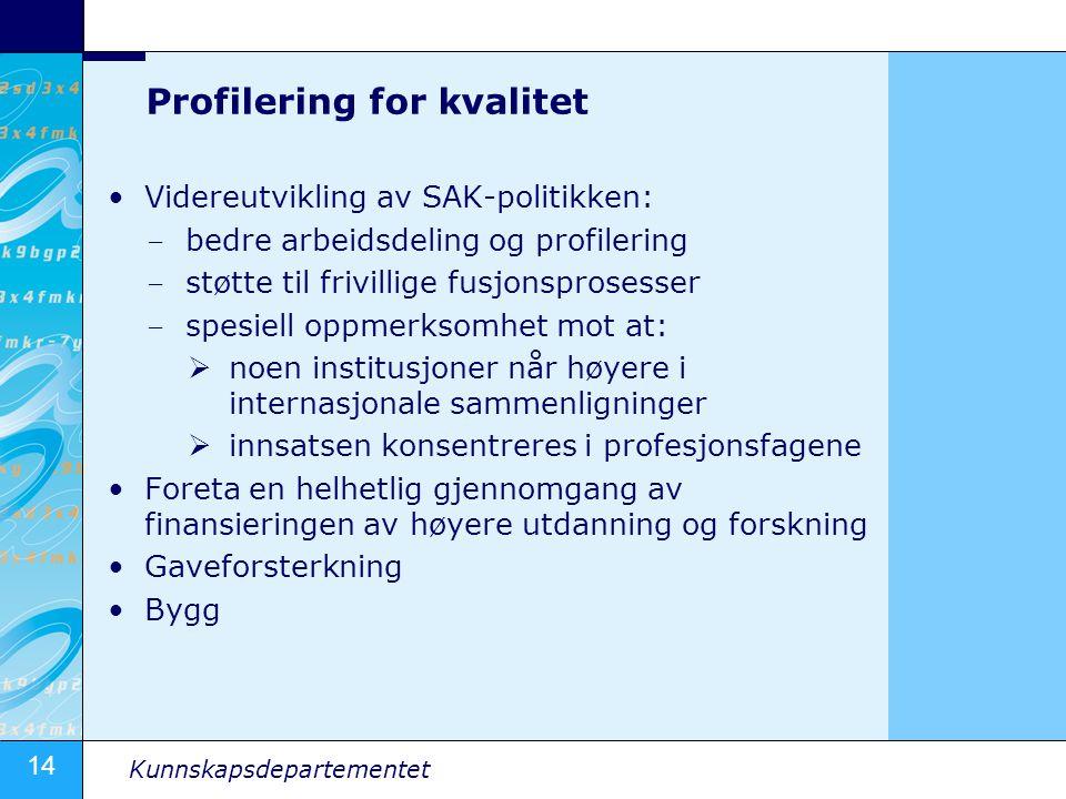 14 Kunnskapsdepartementet Profilering for kvalitet •Videreutvikling av SAK-politikken: – bedre arbeidsdeling og profilering – støtte til frivillige fu