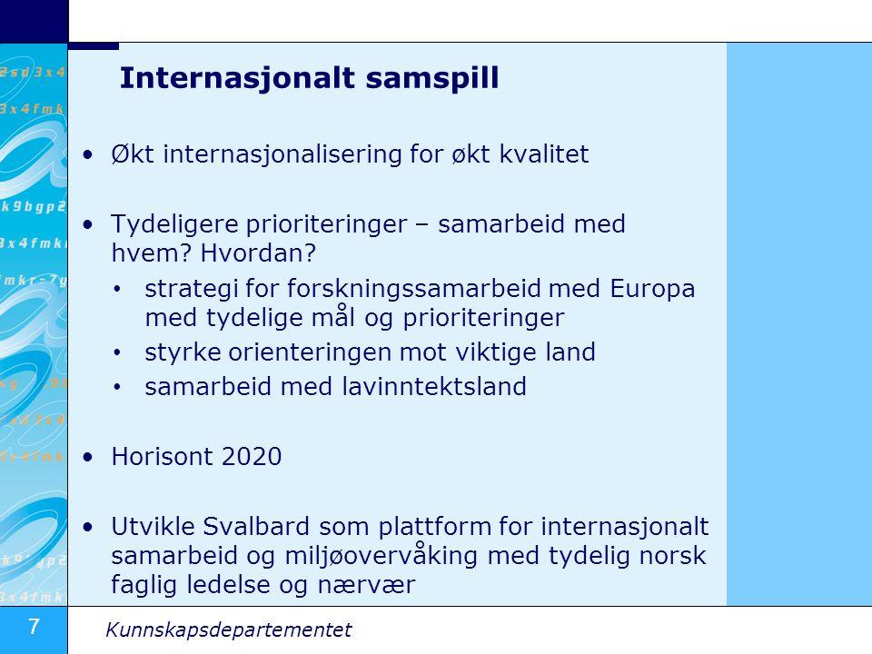 7 Kunnskapsdepartementet Internasjonalt samspill •Økt internasjonalisering for økt kvalitet •Tydeligere prioriteringer – samarbeid med hvem? Hvordan?