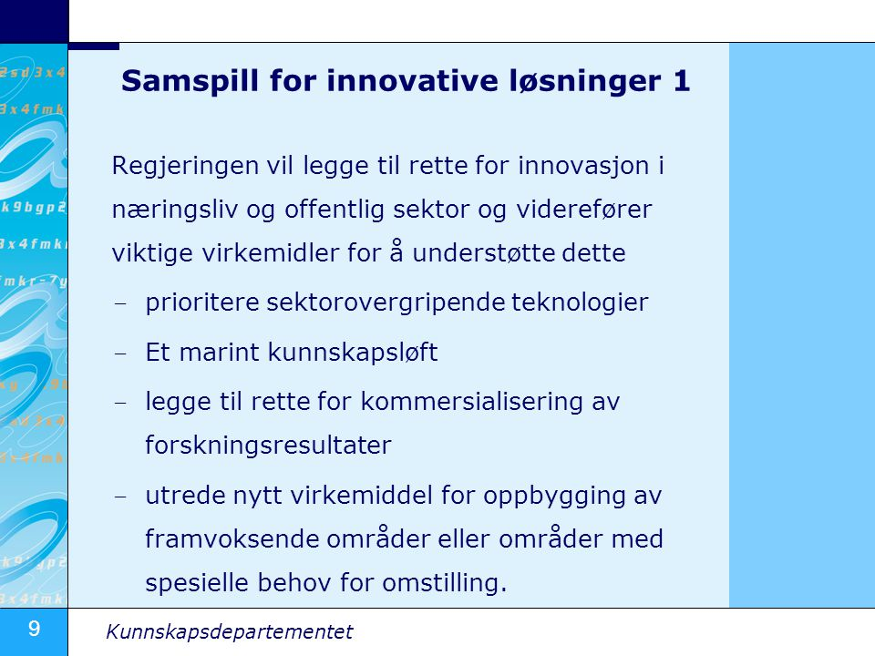 9 Kunnskapsdepartementet Samspill for innovative løsninger 1 Regjeringen vil legge til rette for innovasjon i næringsliv og offentlig sektor og videre