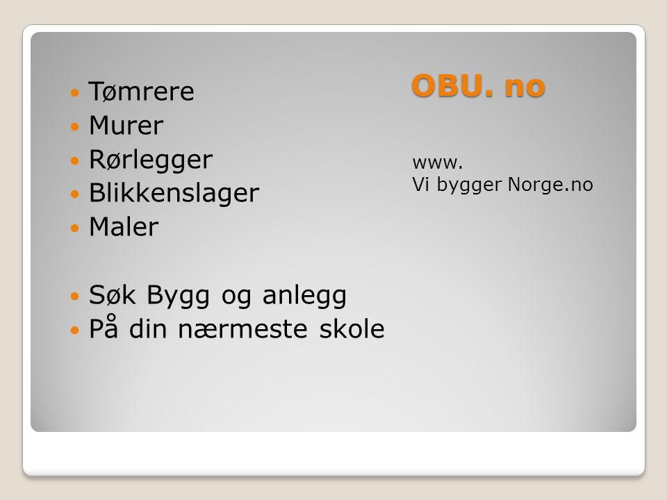 OBU. no www. Vi bygger Norge.no  Tømrere  Murer  Rørlegger  Blikkenslager  Maler  Søk Bygg og anlegg  På din nærmeste skole