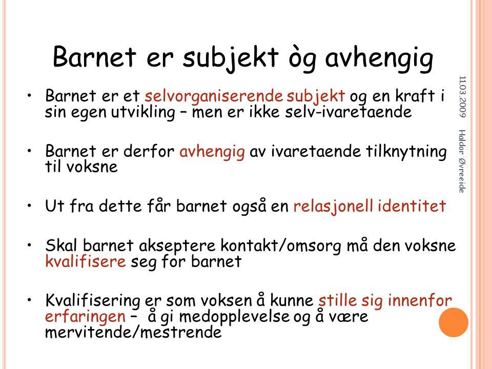O PPMERKSOMHETSPUNKTER 11.03.2009 Haldor Øvreeide Hvilke rettigheter har barnet i forhold til deg.
