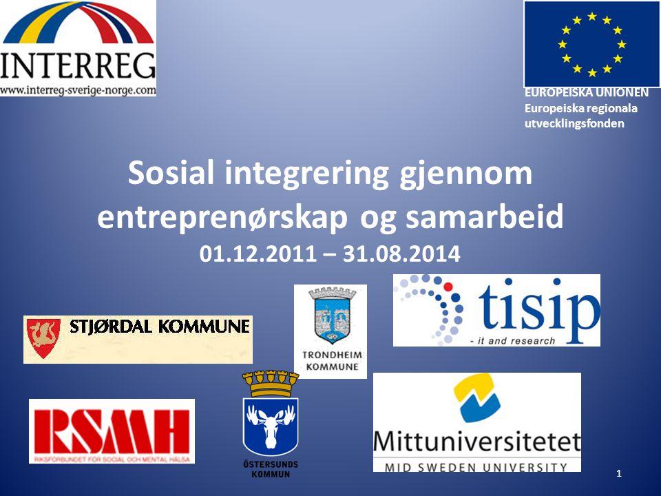 Sosial integrering gjennom entreprenørskap og samarbeid 01.12.2011 – 31.08.2014 1 EUROPEISKA UNIONEN Europeiska regionala utvecklingsfonden