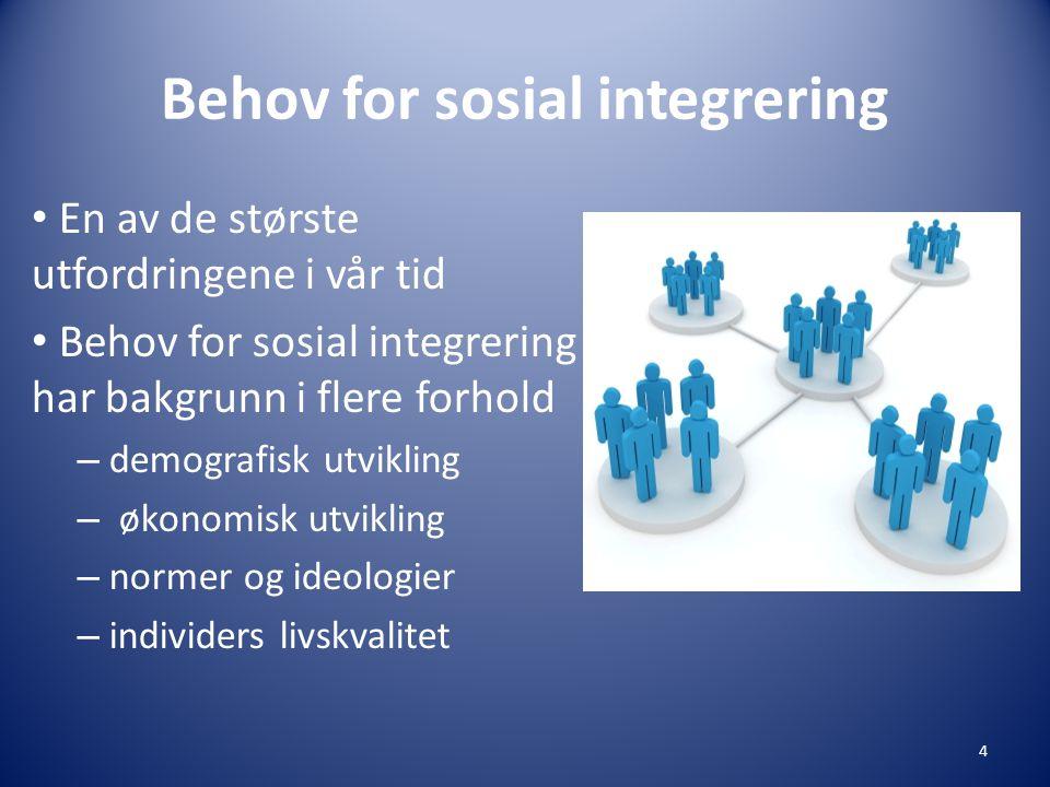 Behov for sosial integrering • En av de største utfordringene i vår tid • Behov for sosial integrering har bakgrunn i flere forhold – demografisk utvikling – økonomisk utvikling – normer og ideologier – individers livskvalitet 4