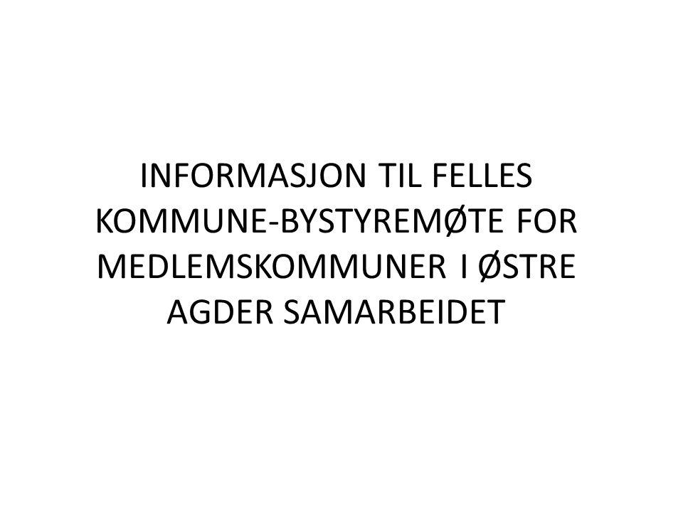 INFORMASJON TIL FELLES KOMMUNE-BYSTYREMØTE FOR MEDLEMSKOMMUNER I ØSTRE AGDER SAMARBEIDET