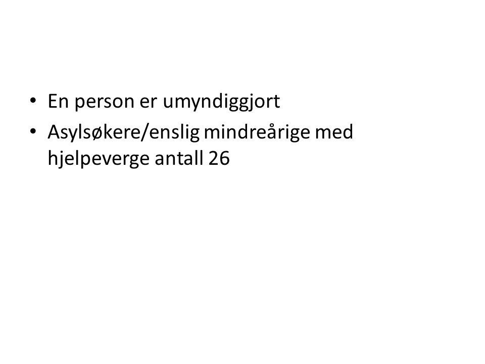 • En person er umyndiggjort • Asylsøkere/enslig mindreårige med hjelpeverge antall 26