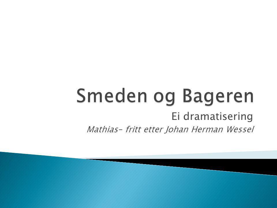 Ei dramatisering Mathias– fritt etter Johan Herman Wessel