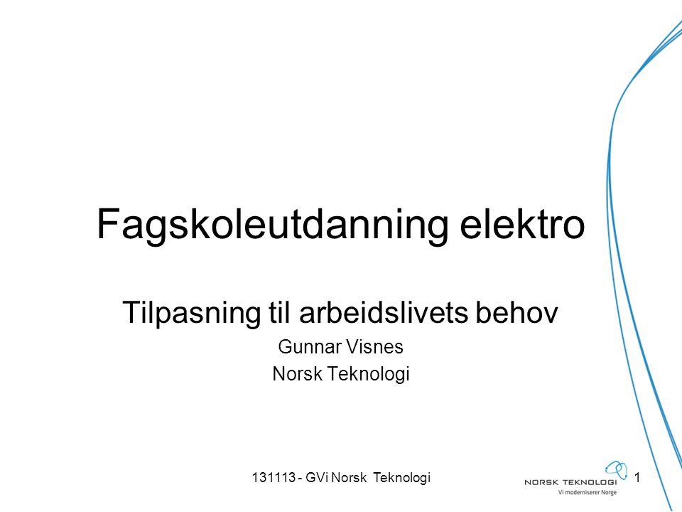 Fagskoleutdanning elektro Tilpasning til arbeidslivets behov Gunnar Visnes Norsk Teknologi 1131113 - GVi Norsk Teknologi