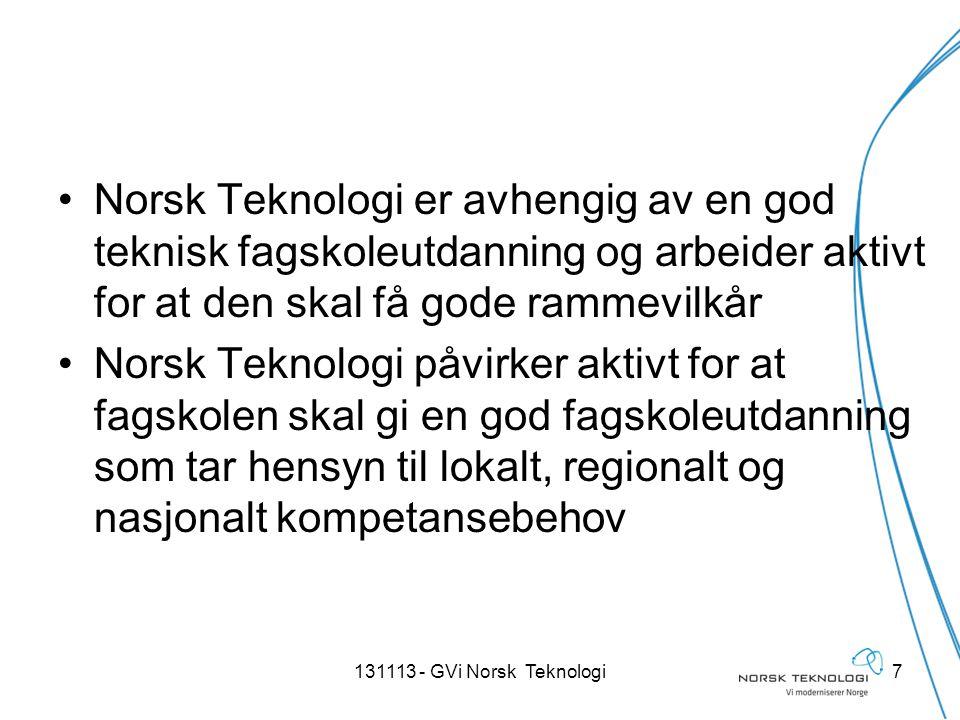 •Norsk Teknologi er avhengig av en god teknisk fagskoleutdanning og arbeider aktivt for at den skal få gode rammevilkår •Norsk Teknologi påvirker aktivt for at fagskolen skal gi en god fagskoleutdanning som tar hensyn til lokalt, regionalt og nasjonalt kompetansebehov 131113 - GVi Norsk Teknologi7