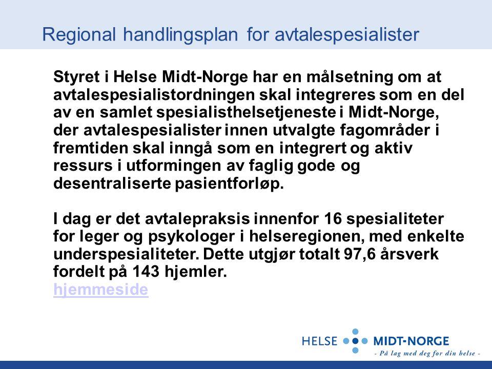 Regional handlingsplan for avtalespesialister Styret i Helse Midt-Norge har en målsetning om at avtalespesialistordningen skal integreres som en del a