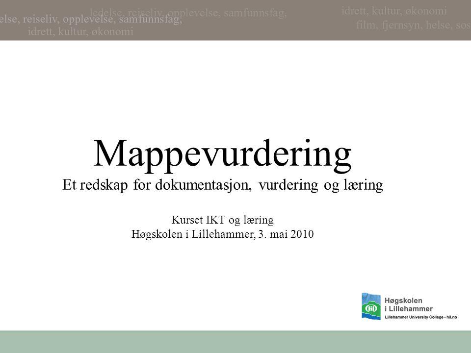Målsetninger Dere skal bli kjent med •hva som kjennetegner mappevurdering •ulike modeller for mappevurdering •ulike teknologier som kan brukes