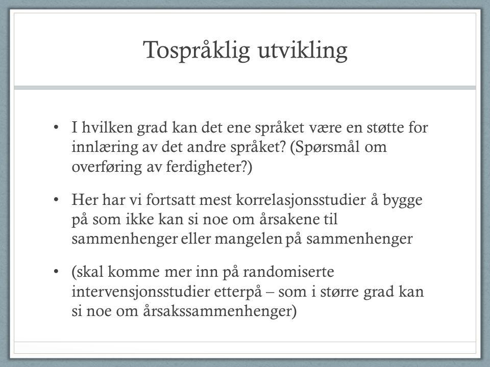 Tospråklig utvikling • I hvilken grad kan det ene språket være en støtte for innlæring av det andre språket.