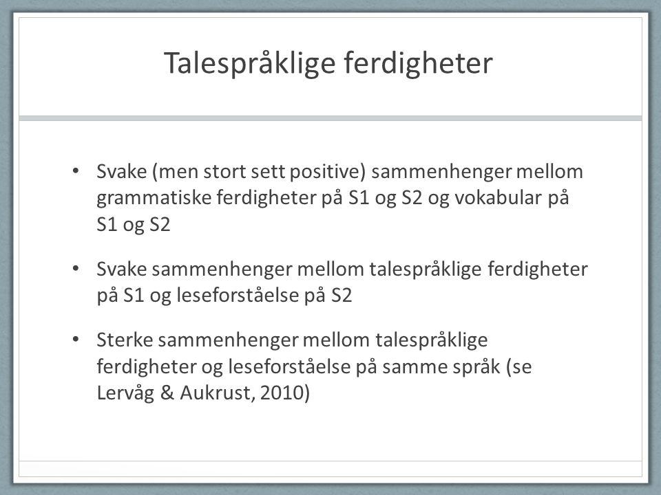 Talespråklige ferdigheter • Svake (men stort sett positive) sammenhenger mellom grammatiske ferdigheter på S1 og S2 og vokabular på S1 og S2 • Svake sammenhenger mellom talespråklige ferdigheter på S1 og leseforståelse på S2 • Sterke sammenhenger mellom talespråklige ferdigheter og leseforståelse på samme språk (se Lervåg & Aukrust, 2010)